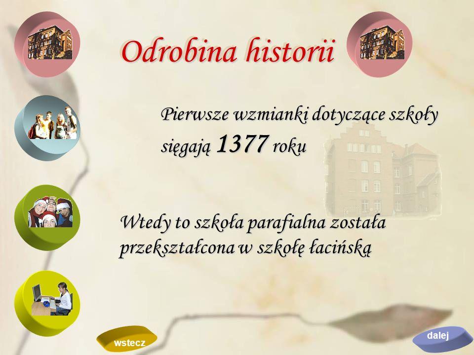 Odrobina historii Pierwsze wzmianki dotyczące szkoły sięgają 1377 roku