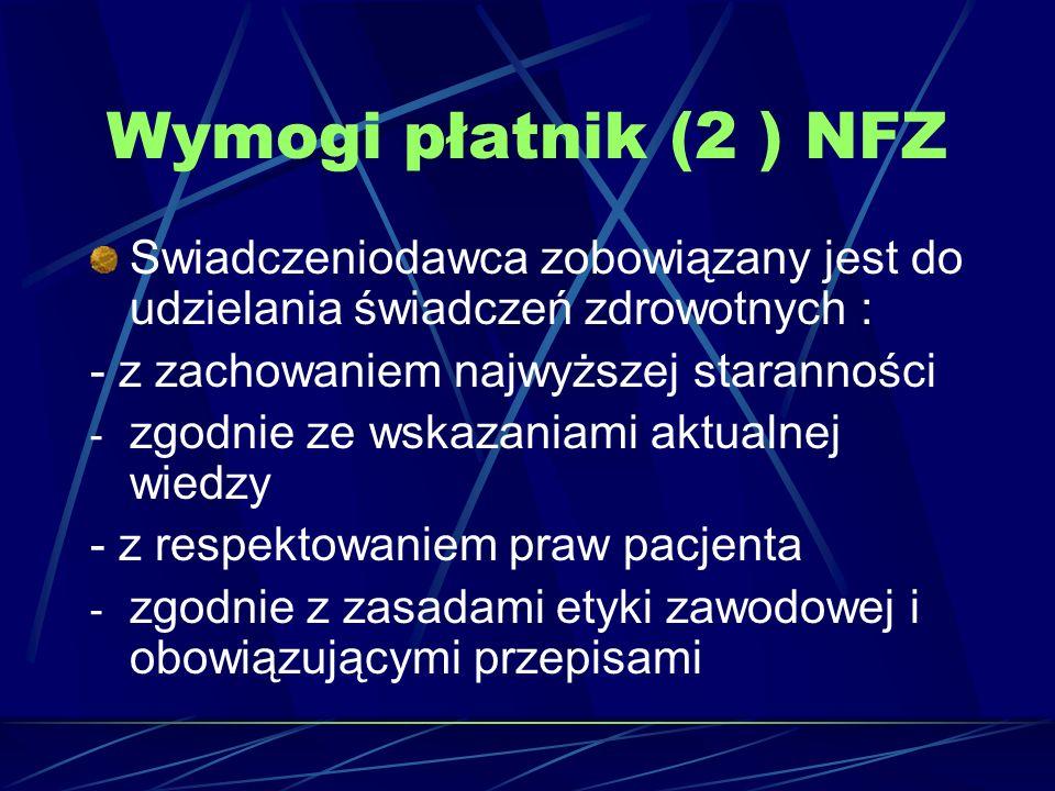 Wymogi płatnik (2 ) NFZ Swiadczeniodawca zobowiązany jest do udzielania świadczeń zdrowotnych : - z zachowaniem najwyższej staranności.