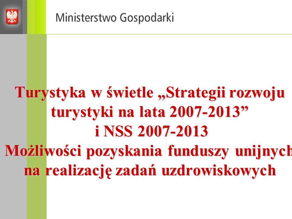 """Turystyka w świetle """"Strategii rozwoju turystyki na lata 2007-2013 i NSS 2007-2013 Możliwości pozyskania funduszy unijnych na realizację zadań uzdrowiskowych"""