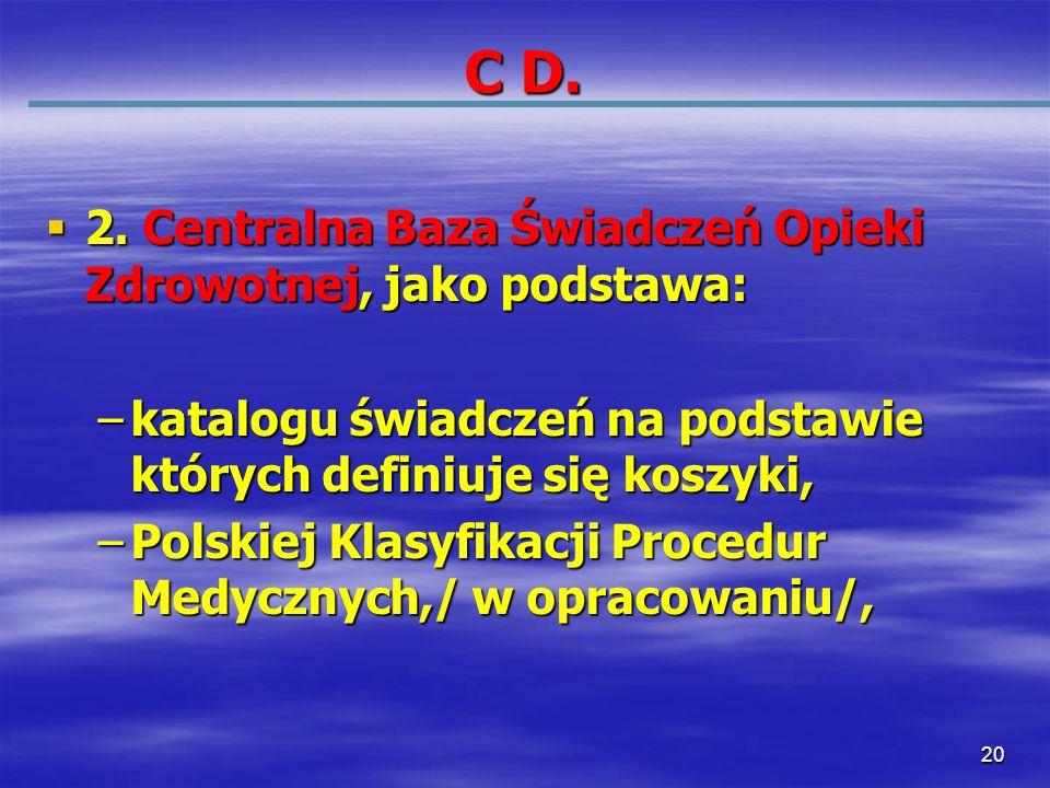 C D. 2. Centralna Baza Świadczeń Opieki Zdrowotnej, jako podstawa: