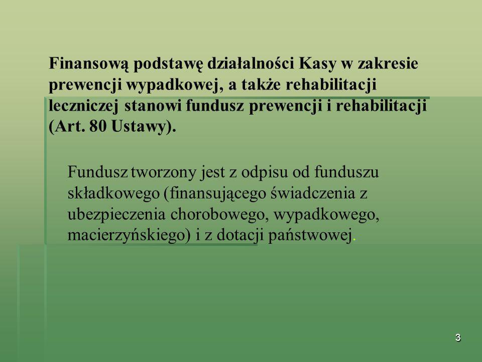 Finansową podstawę działalności Kasy w zakresie prewencji wypadkowej, a także rehabilitacji leczniczej stanowi fundusz prewencji i rehabilitacji (Art. 80 Ustawy).