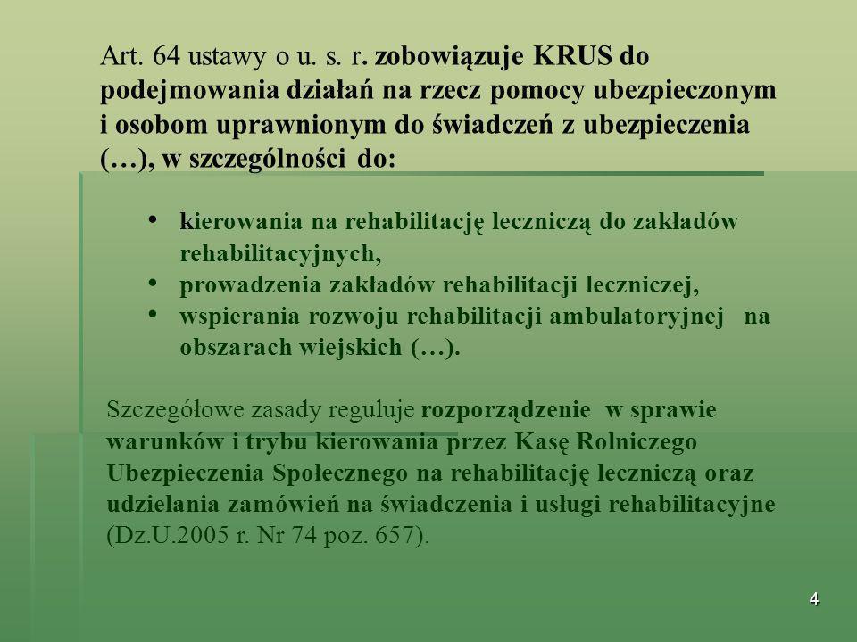 Art. 64 ustawy o u. s. r. zobowiązuje KRUS do podejmowania działań na rzecz pomocy ubezpieczonym i osobom uprawnionym do świadczeń z ubezpieczenia (…), w szczególności do: