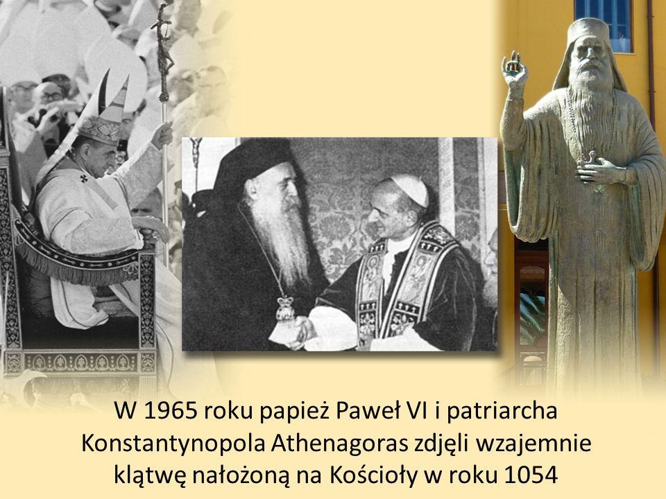 W 1965 roku papież Paweł VI i patriarcha Konstantynopola Athenagoras zdjęli wzajemnie klątwę nałożoną na Kościoły w roku 1054