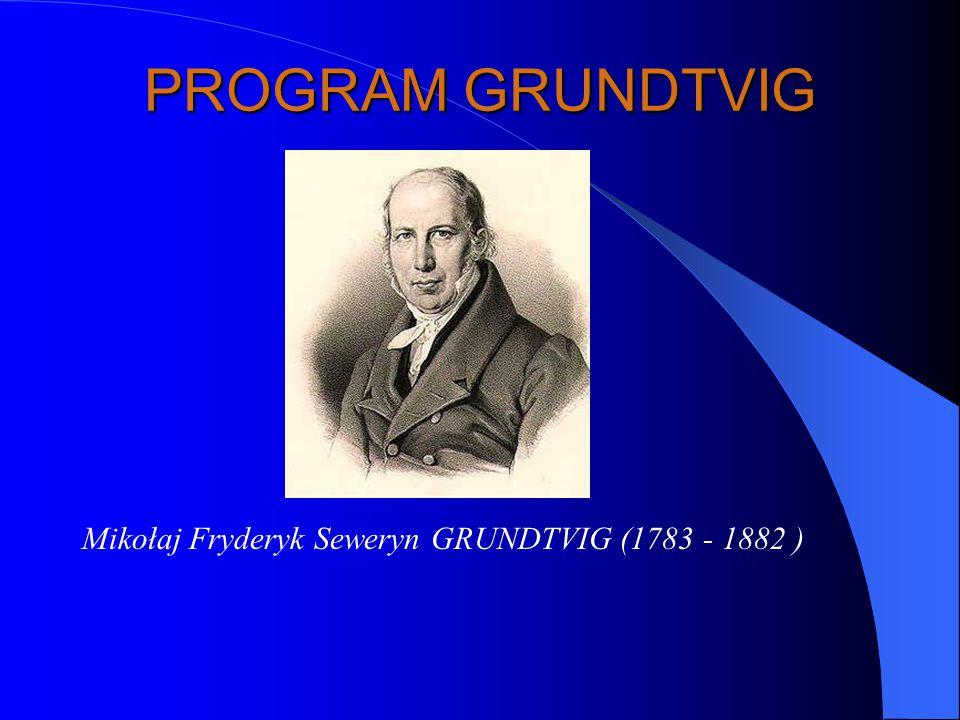 PROGRAM GRUNDTVIG Mikołaj Fryderyk Seweryn GRUNDTVIG (1783 - 1882 )