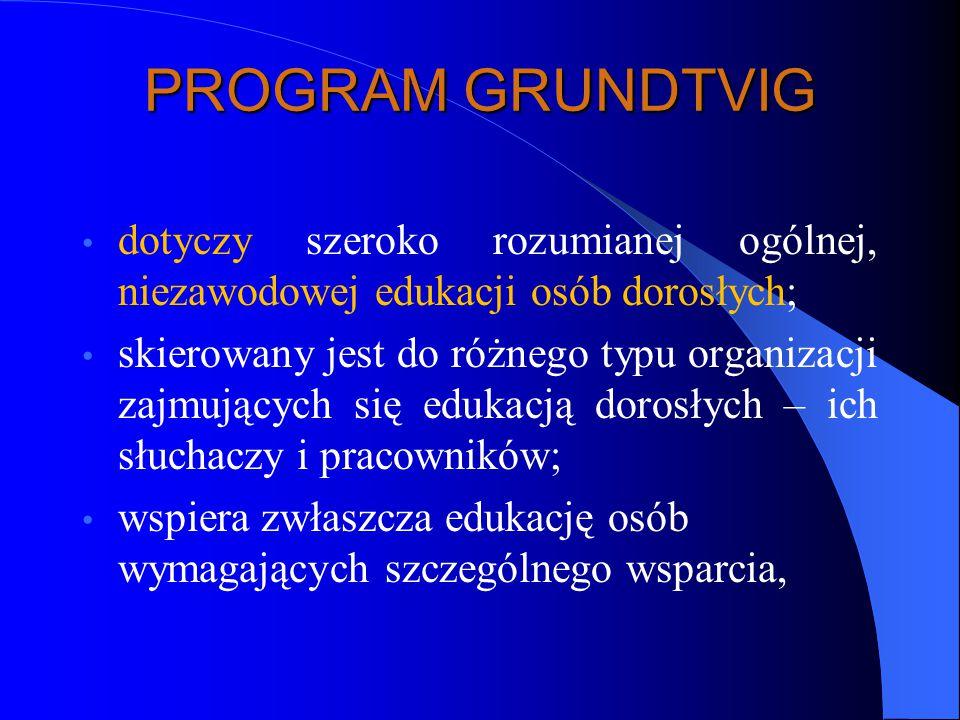 PROGRAM GRUNDTVIG dotyczy szeroko rozumianej ogólnej, niezawodowej edukacji osób dorosłych;