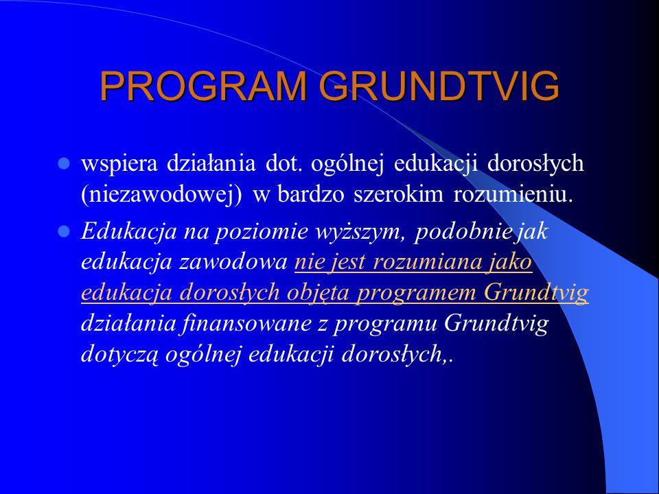 PROGRAM GRUNDTVIG wspiera działania dot. ogólnej edukacji dorosłych (niezawodowej) w bardzo szerokim rozumieniu.