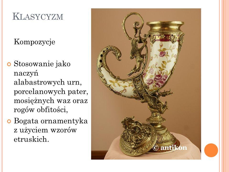 Klasycyzm Kompozycje. Stosowanie jako naczyń alabastrowych urn, porcelanowych pater, mosiężnych waz oraz rogów obfitości,