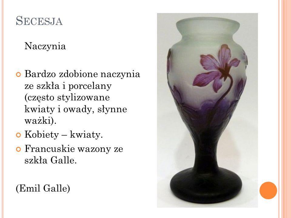 Secesja Naczynia. Bardzo zdobione naczynia ze szkła i porcelany (często stylizowane kwiaty i owady, słynne ważki).