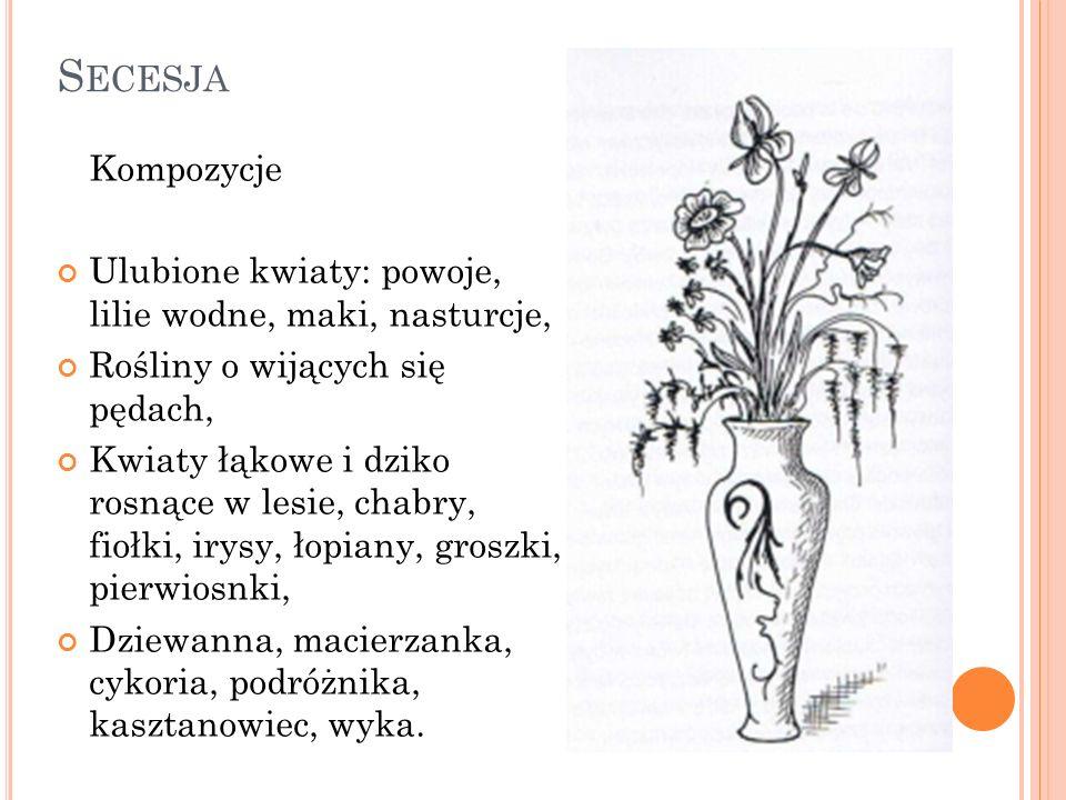 Secesja Kompozycje. Ulubione kwiaty: powoje, lilie wodne, maki, nasturcje, Rośliny o wijących się pędach,