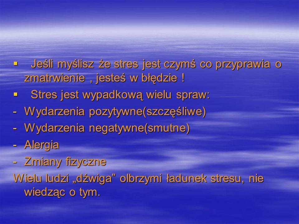 Jeśli myślisz że stres jest czymś co przyprawia o zmatrwienie , jesteś w błędzie !