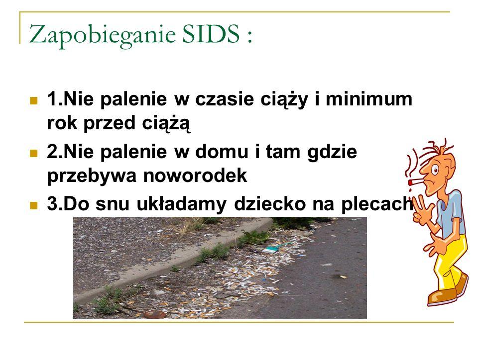 Zapobieganie SIDS : 1.Nie palenie w czasie ciąży i minimum rok przed ciążą. 2.Nie palenie w domu i tam gdzie przebywa noworodek.