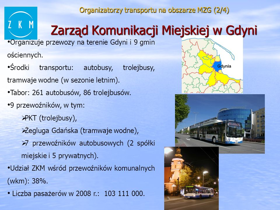 Organizuje przewozy na terenie Gdyni i 9 gmin ościennych.