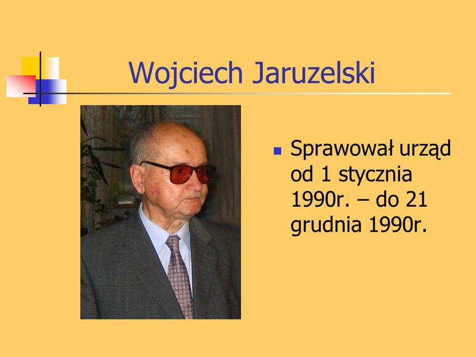 Wojciech Jaruzelski Sprawował urząd od 1 stycznia 1990r. – do 21 grudnia 1990r.