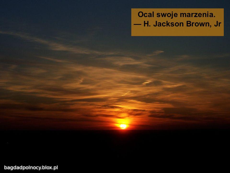 Ocal swoje marzenia. — H. Jackson Brown, Jr