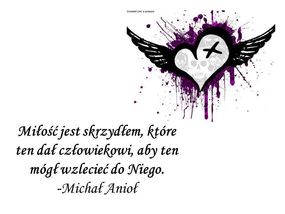 Miłość jest skrzydłem, które ten dał człowiekowi, aby ten mógł wzlecieć do Niego.
