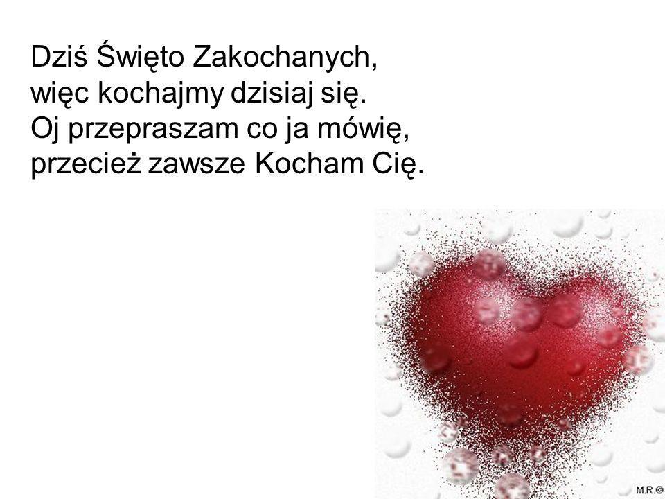 Dziś Święto Zakochanych, więc kochajmy dzisiaj się