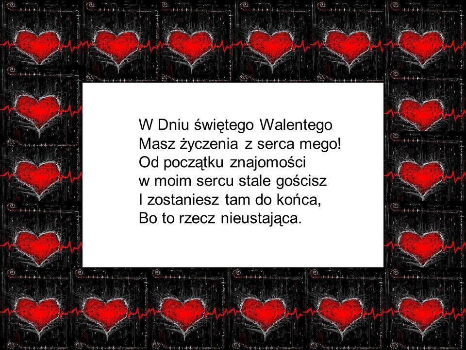W Dniu świętego Walentego Masz życzenia z serca mego