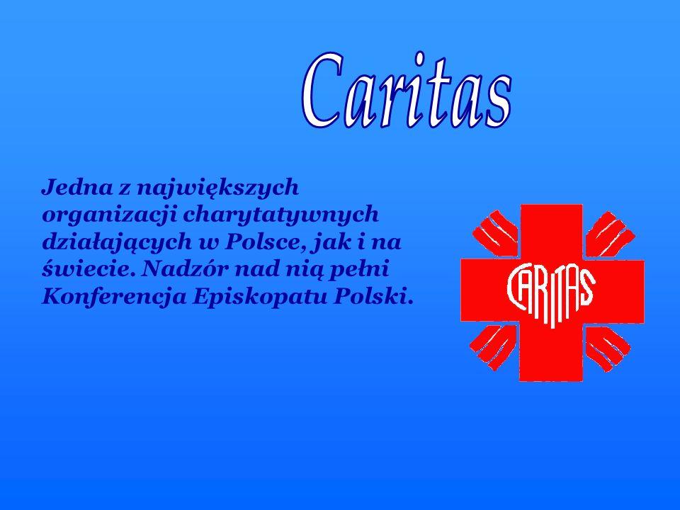 Caritas Jedna z największych organizacji charytatywnych działających w Polsce, jak i na świecie.