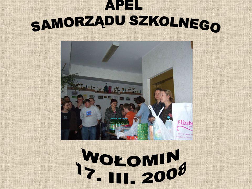 APEL SAMORZĄDU SZKOLNEGO WOŁOMIN 17. III. 2008