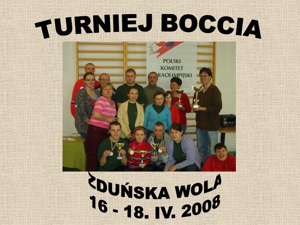 TURNIEJ BOCCIA ZDUŃSKA WOLA 16 - 18. IV. 2008