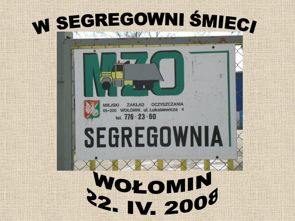 W SEGREGOWNI ŚMIECI WOŁOMIN 22. IV. 2008