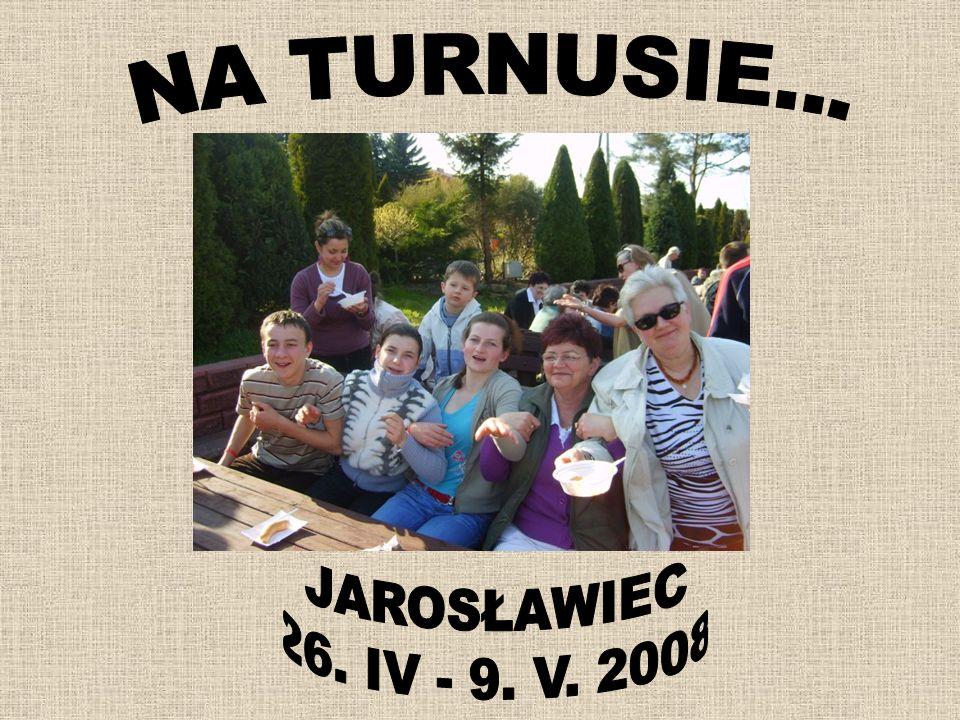 NA TURNUSIE... JAROSŁAWIEC 26. IV - 9. V. 2008
