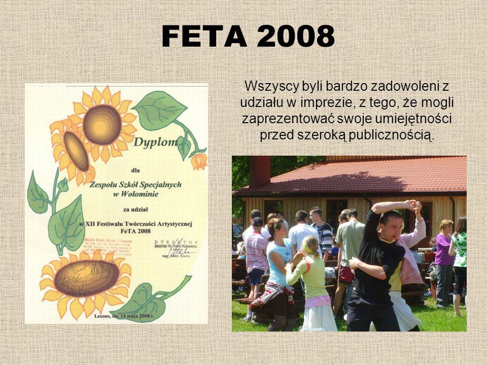 FETA 2008Wszyscy byli bardzo zadowoleni z udziału w imprezie, z tego, że mogli zaprezentować swoje umiejętności przed szeroką publicznością.