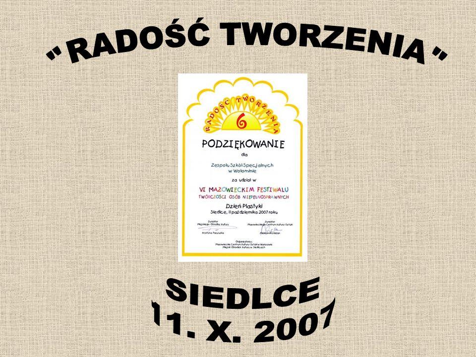 RADOŚĆ TWORZENIA SIEDLCE 11. X. 2007