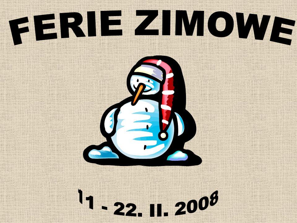 FERIE ZIMOWE 11 - 22. II. 2008