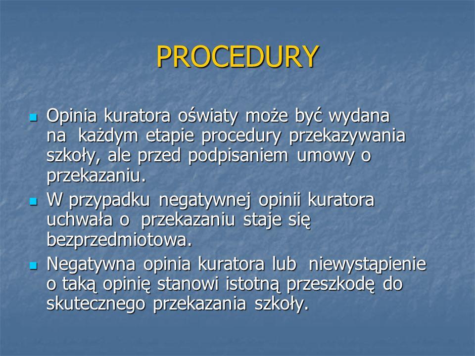 PROCEDURY Opinia kuratora oświaty może być wydana na każdym etapie procedury przekazywania szkoły, ale przed podpisaniem umowy o przekazaniu.