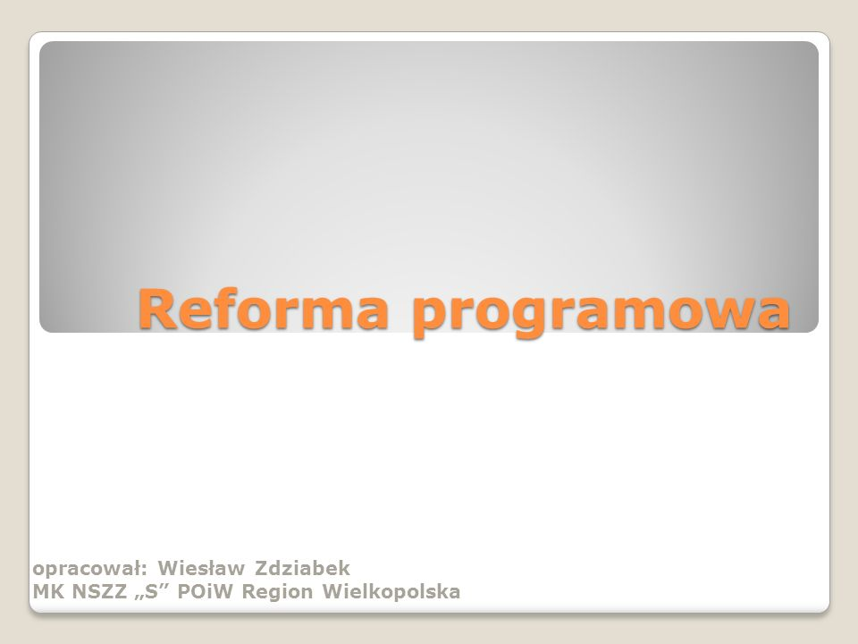 Reforma programowa opracował: Wiesław Zdziabek