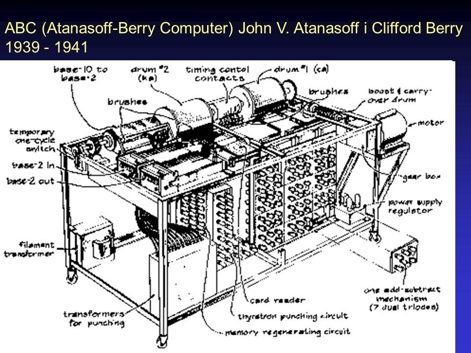 ABC (Atanasoff-Berry Computer) John V. Atanasoff i Clifford Berry