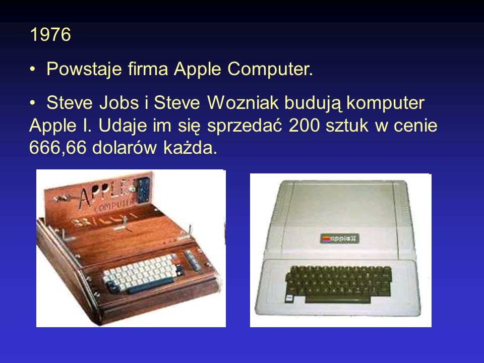 1976Powstaje firma Apple Computer.Steve Jobs i Steve Wozniak budują komputer Apple I.