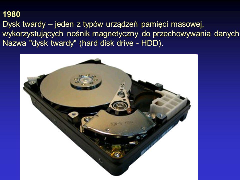 1980 Dysk twardy – jeden z typów urządzeń pamięci masowej, wykorzystujących nośnik magnetyczny do przechowywania danych.