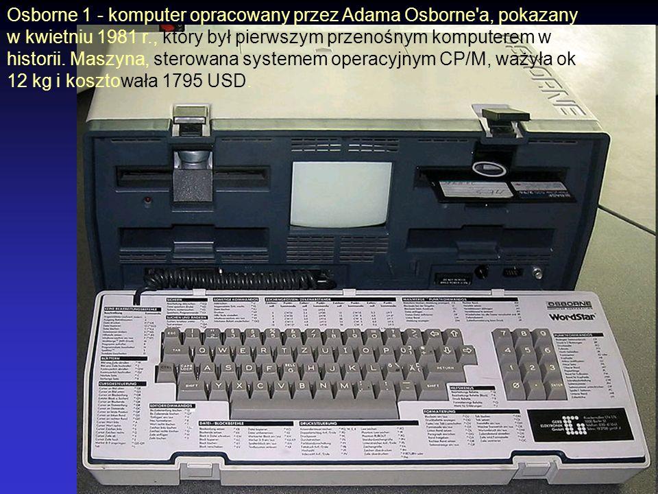 Osborne 1 - komputer opracowany przez Adama Osborne a, pokazany