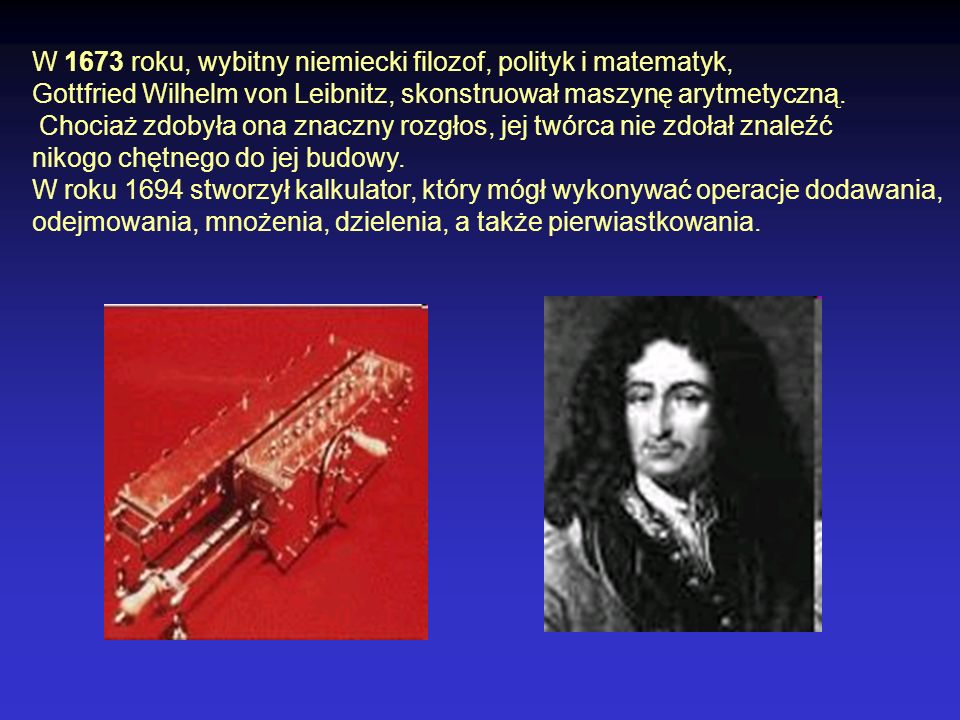 W 1673 roku, wybitny niemiecki filozof, polityk i matematyk,