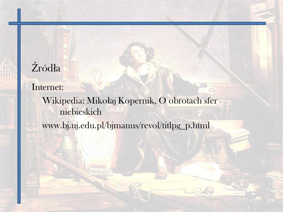 Źródła Internet: Wikipedia: Mikołaj Kopernik, O obrotach sfer niebieskich.