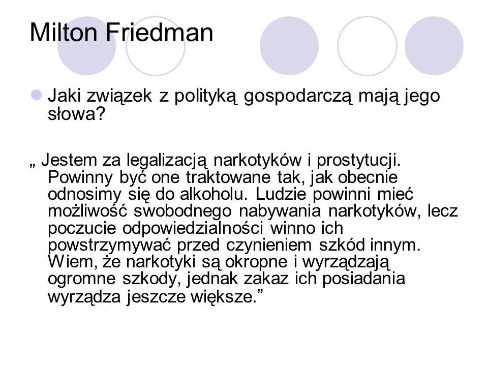 Milton Friedman Jaki związek z polityką gospodarczą mają jego słowa