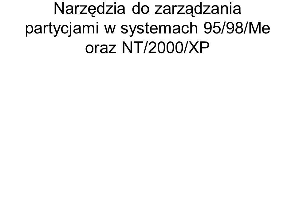 Narzędzia do zarządzania partycjami w systemach 95/98/Me oraz NT/2000/XP