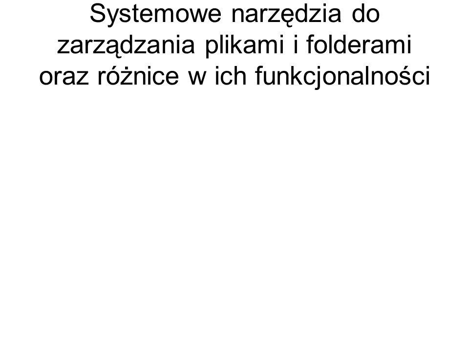 Systemowe narzędzia do zarządzania plikami i folderami oraz różnice w ich funkcjonalności