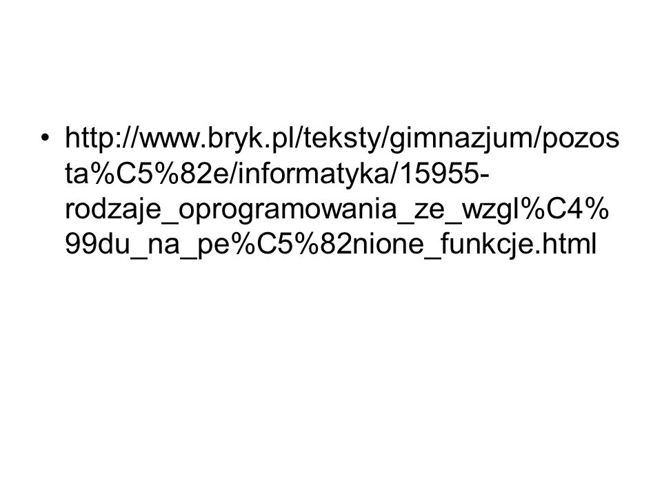 http://www.bryk.pl/teksty/gimnazjum/pozosta%C5%82e/informatyka/15955-rodzaje_oprogramowania_ze_wzgl%C4%99du_na_pe%C5%82nione_funkcje.html