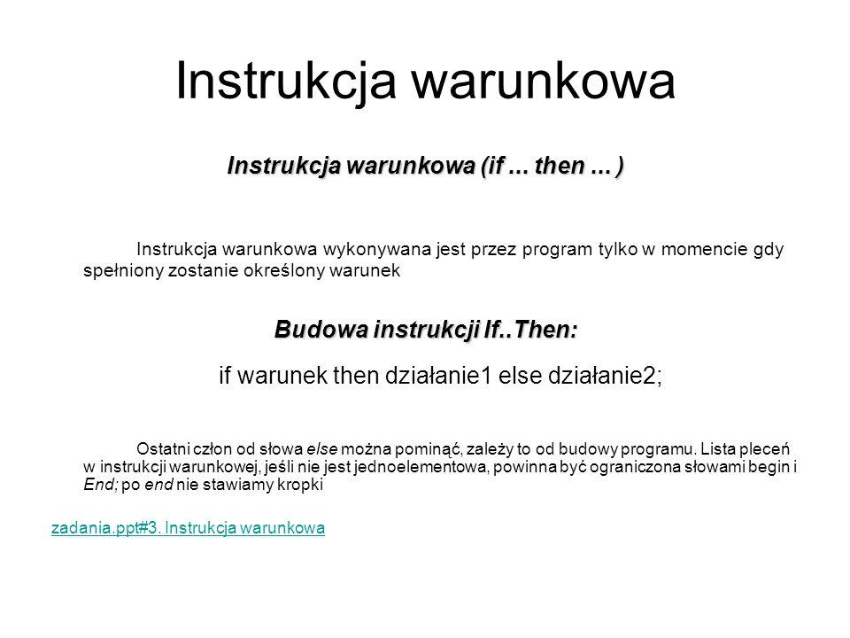 Instrukcja warunkowa (if ... then ... ) Budowa instrukcji If..Then: