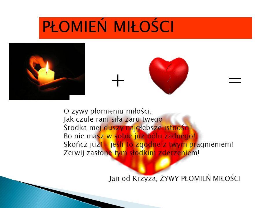 = PŁOMIEŃ MIŁOŚCI + O żywy płomieniu miłości,