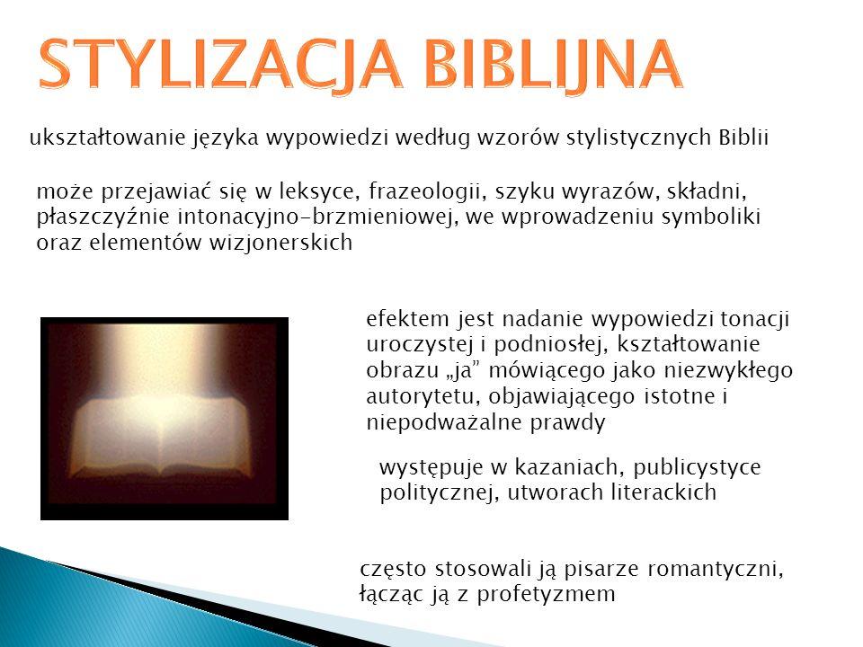 STYLIZACJA BIBLIJNA ukształtowanie języka wypowiedzi według wzorów stylistycznych Biblii.