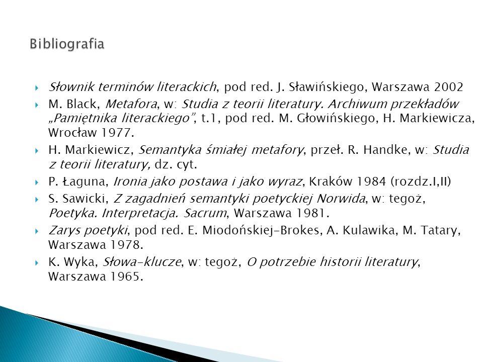 Bibliografia Słownik terminów literackich, pod red. J. Sławińskiego, Warszawa 2002.