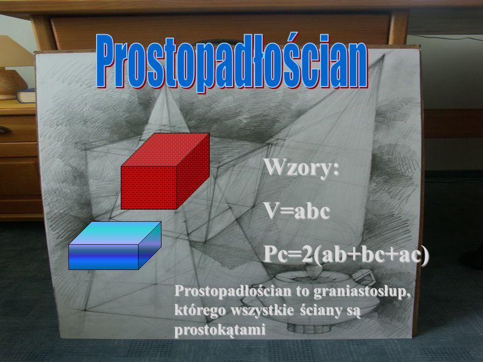 Prostopadłościan Wzory: V=abc Pc=2(ab+bc+ac)