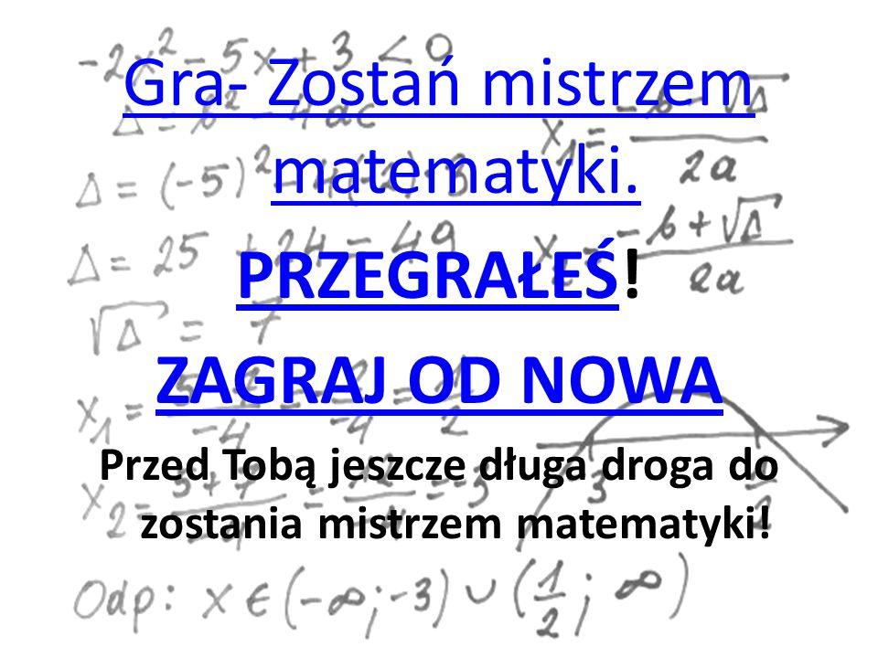 Przed Tobą jeszcze długa droga do zostania mistrzem matematyki!