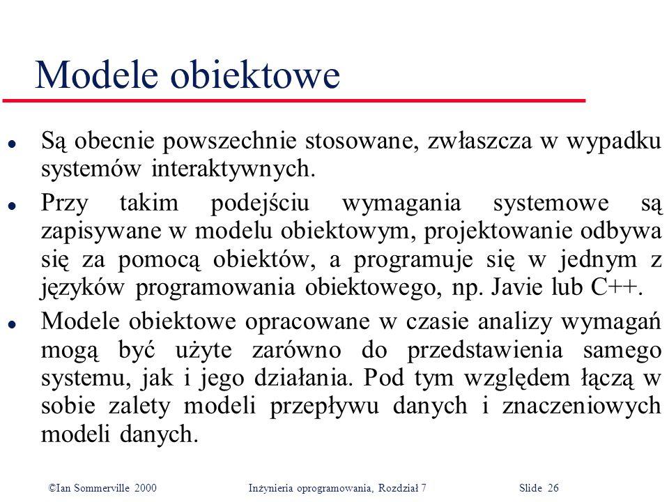 Modele obiektowe Są obecnie powszechnie stosowane, zwłaszcza w wypadku systemów interaktywnych.