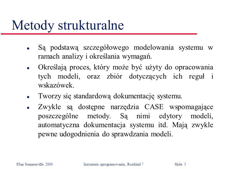 Metody strukturalne Są podstawą szczegółowego modelowania systemu w ramach analizy i określania wymagań.