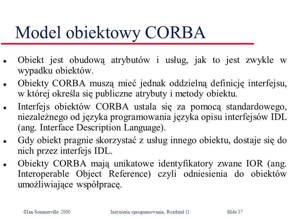 Model obiektowy CORBAObiekt jest obudową atrybutów i usług, jak to jest zwykle w wypadku obiektów.